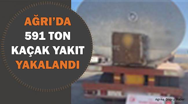 Ağrı'da 26 tanker Fuel-Oil ele geçirildi